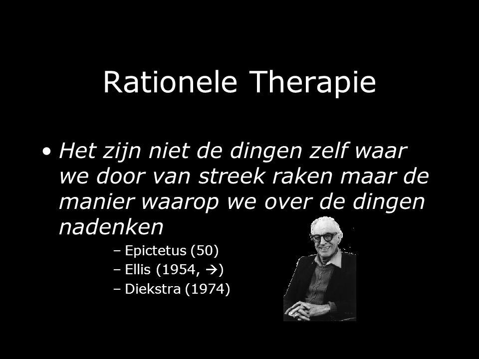 Rationele Therapie Het zijn niet de dingen zelf waar we door van streek raken maar de manier waarop we over de dingen nadenken –Epictetus (50) –Ellis (1954,  ) –Diekstra (1974)