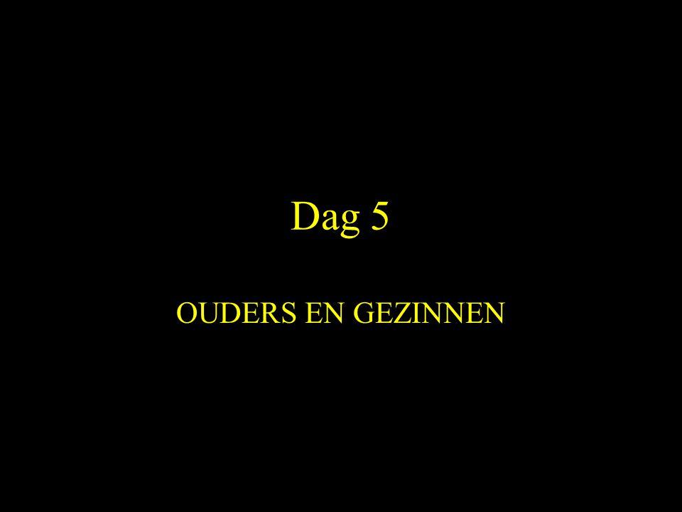 Dag 5 OUDERS EN GEZINNEN