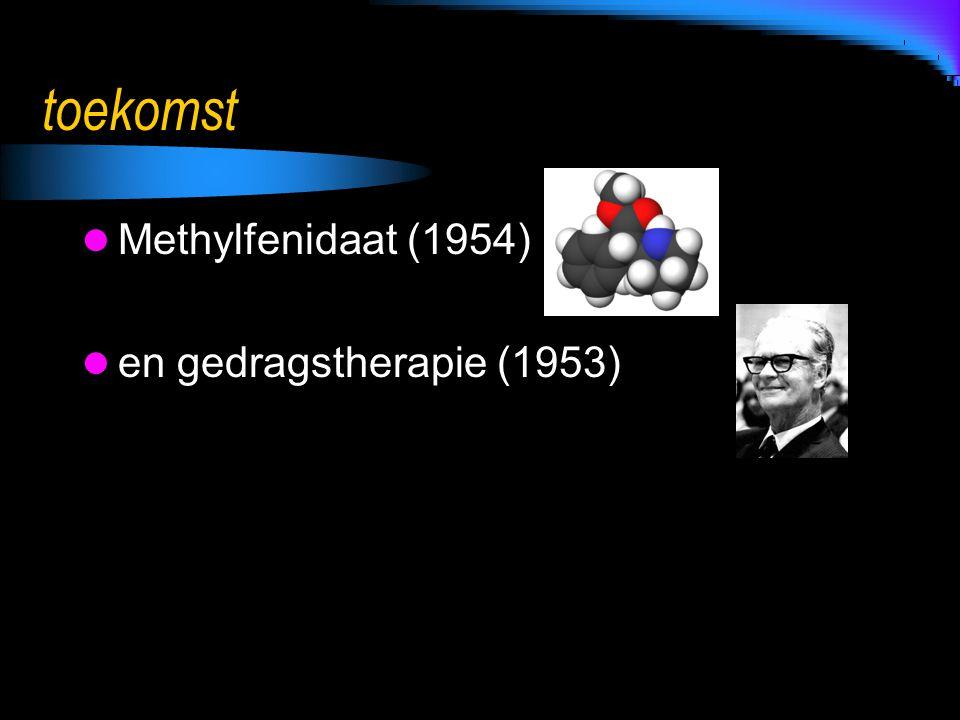 toekomst Methylfenidaat (1954) en gedragstherapie (1953)