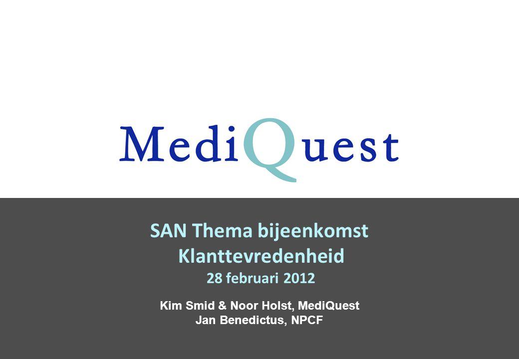 SAN Thema bijeenkomst Klanttevredenheid 28 februari 2012 Kim Smid & Noor Holst, MediQuest Jan Benedictus, NPCF