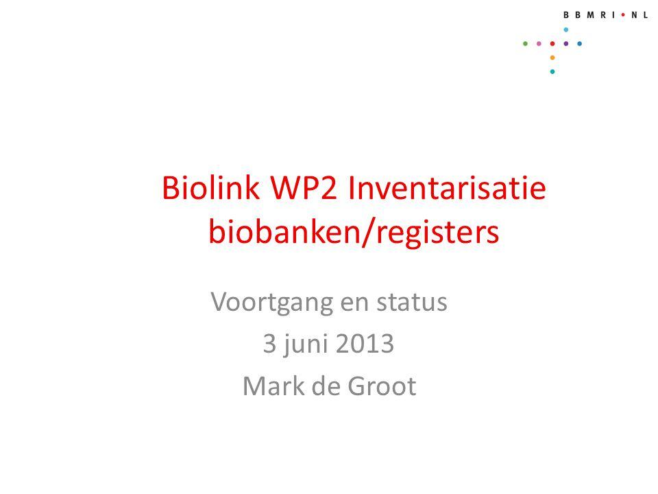 Biolink WP2 Inventarisatie biobanken/registers Voortgang en status 3 juni 2013 Mark de Groot
