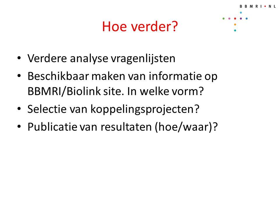 Hoe verder. Verdere analyse vragenlijsten Beschikbaar maken van informatie op BBMRI/Biolink site.