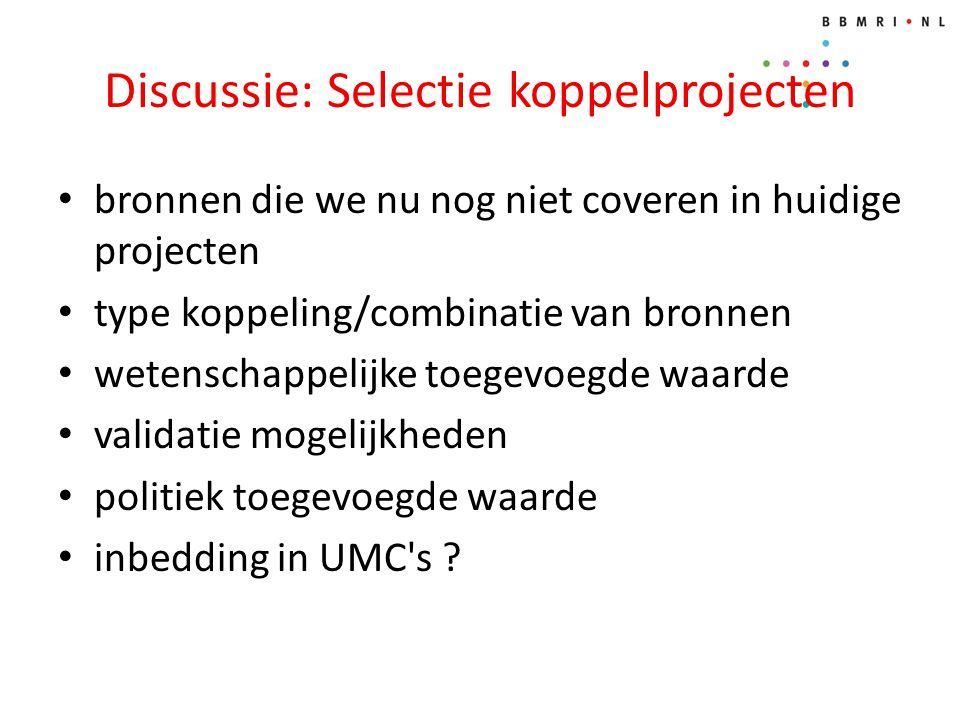 Discussie: Selectie koppelprojecten bronnen die we nu nog niet coveren in huidige projecten type koppeling/combinatie van bronnen wetenschappelijke toegevoegde waarde validatie mogelijkheden politiek toegevoegde waarde inbedding in UMC s