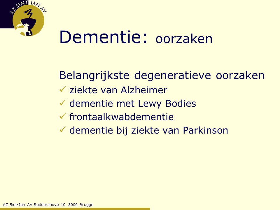 AZ Sint-Jan AV Ruddershove 10 8000 Brugge Dementie: oorzaken Belangrijkste degeneratieve oorzaken ziekte van Alzheimer dementie met Lewy Bodies frontaalkwabdementie dementie bij ziekte van Parkinson