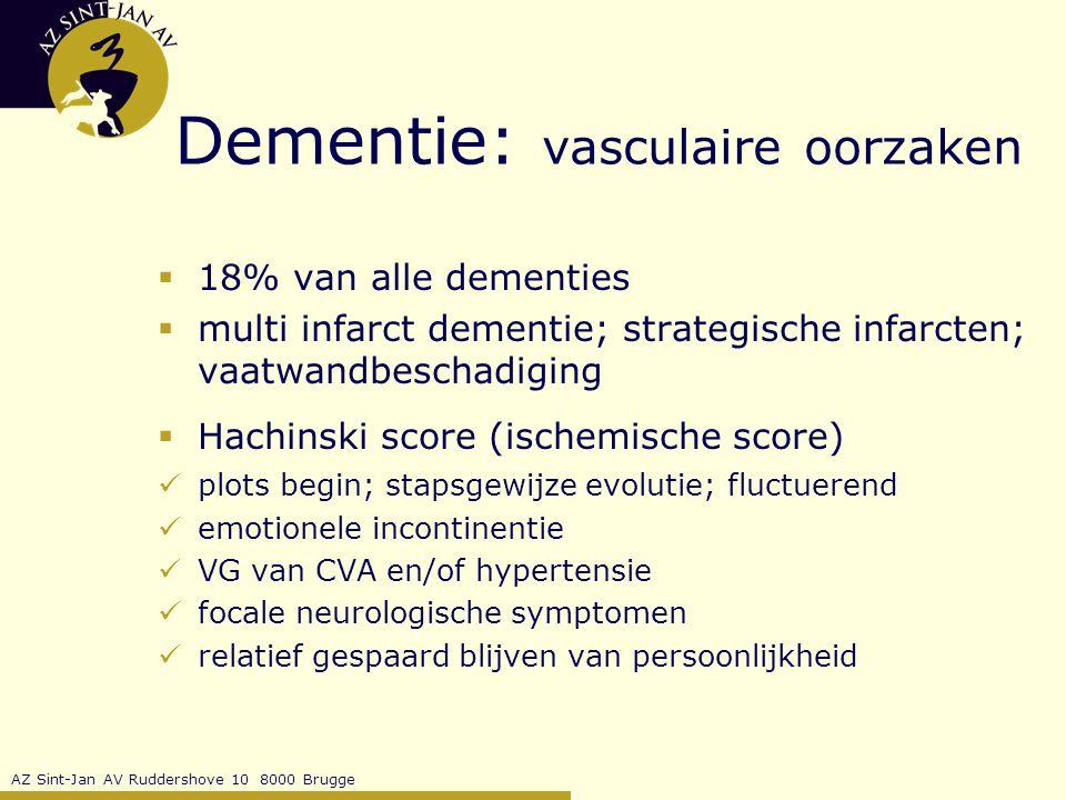 AZ Sint-Jan AV Ruddershove 10 8000 Brugge Dementie: vasculaire oorzaken  18% van alle dementies  multi infarct dementie; strategische infarcten; vaatwandbeschadiging  Hachinski score (ischemische score) plots begin; stapsgewijze evolutie; fluctuerend emotionele incontinentie VG van CVA en/of hypertensie focale neurologische symptomen relatief gespaard blijven van persoonlijkheid