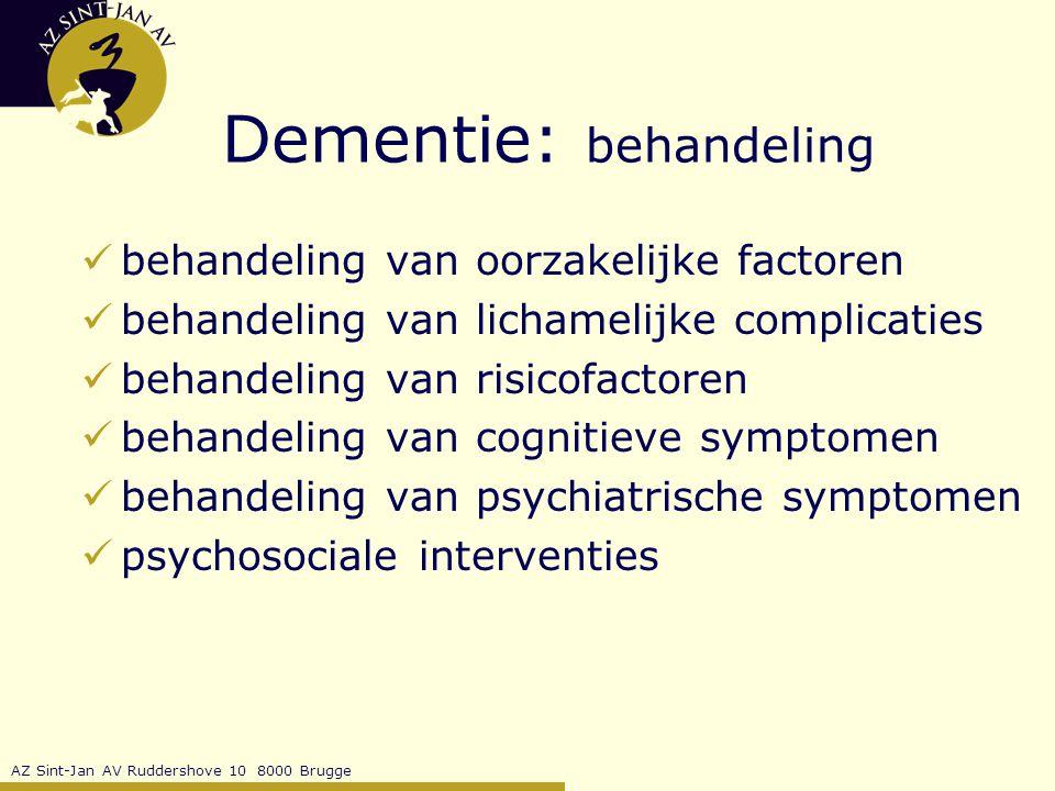 AZ Sint-Jan AV Ruddershove 10 8000 Brugge Dementie: behandeling behandeling van oorzakelijke factoren behandeling van lichamelijke complicaties behandeling van risicofactoren behandeling van cognitieve symptomen behandeling van psychiatrische symptomen psychosociale interventies