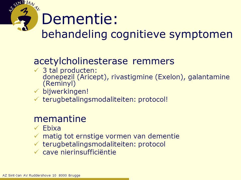AZ Sint-Jan AV Ruddershove 10 8000 Brugge Dementie: behandeling cognitieve symptomen acetylcholinesterase remmers 3 tal producten: donepezil (Aricept), rivastigmine (Exelon), galantamine (Reminyl) bijwerkingen.