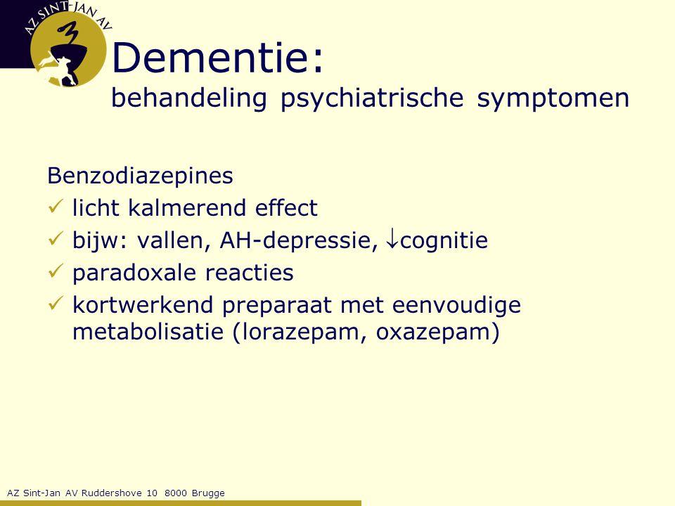 AZ Sint-Jan AV Ruddershove 10 8000 Brugge Dementie: behandeling psychiatrische symptomen Benzodiazepines licht kalmerend effect bijw: vallen, AH-depressie, cognitie paradoxale reacties kortwerkend preparaat met eenvoudige metabolisatie (lorazepam, oxazepam)