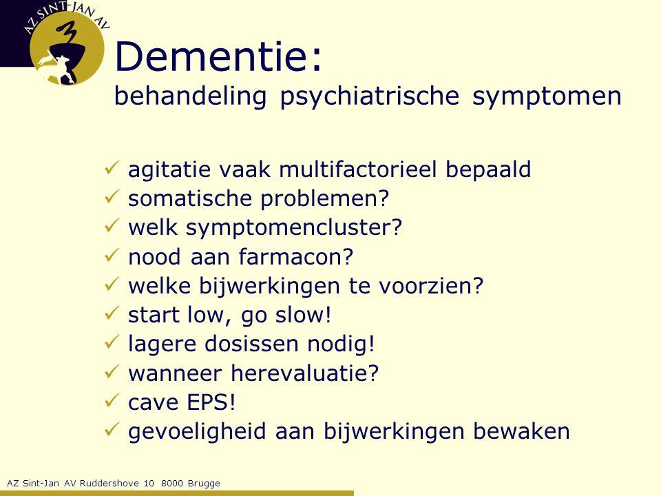 AZ Sint-Jan AV Ruddershove 10 8000 Brugge Dementie: behandeling psychiatrische symptomen agitatie vaak multifactorieel bepaald somatische problemen.