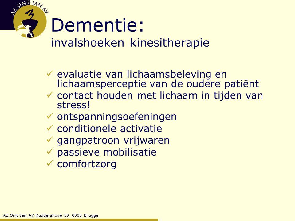 AZ Sint-Jan AV Ruddershove 10 8000 Brugge Dementie: invalshoeken kinesitherapie evaluatie van lichaamsbeleving en lichaamsperceptie van de oudere patiënt contact houden met lichaam in tijden van stress.
