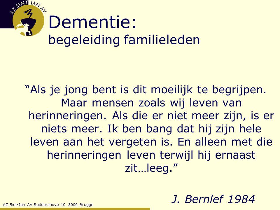 AZ Sint-Jan AV Ruddershove 10 8000 Brugge Dementie: begeleiding familieleden Als je jong bent is dit moeilijk te begrijpen.