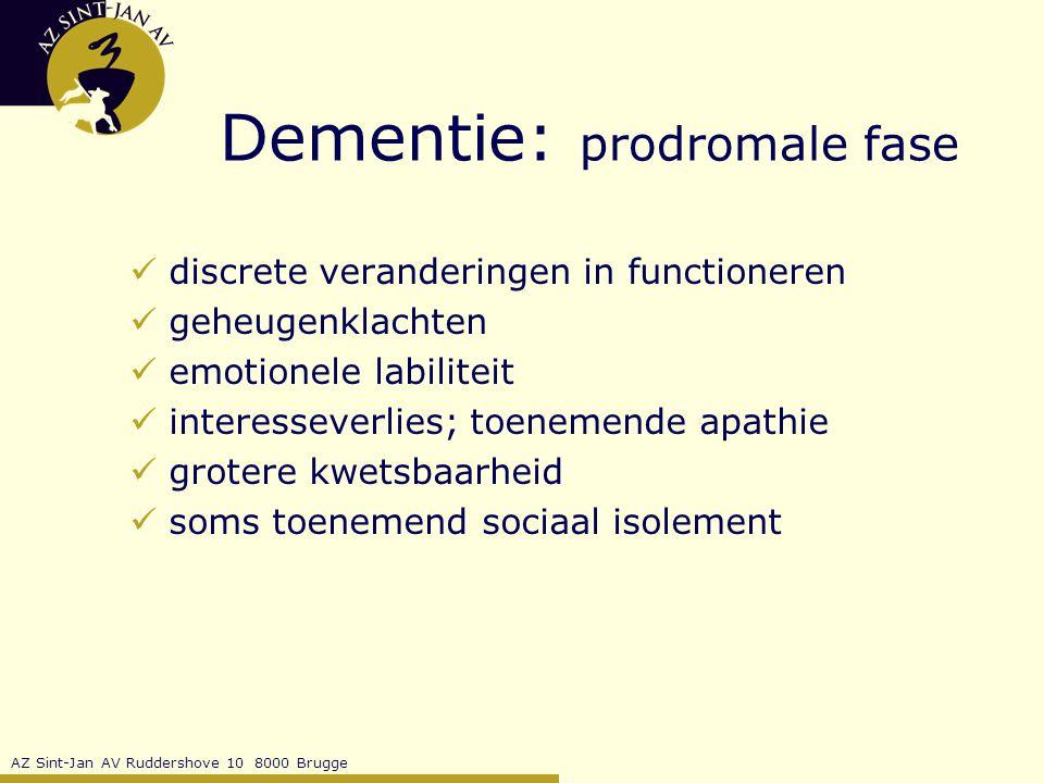 AZ Sint-Jan AV Ruddershove 10 8000 Brugge Dementie: prodromale fase discrete veranderingen in functioneren geheugenklachten emotionele labiliteit interesseverlies; toenemende apathie grotere kwetsbaarheid soms toenemend sociaal isolement