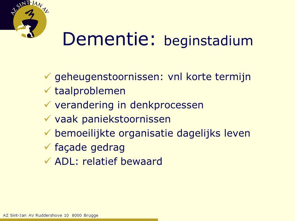 AZ Sint-Jan AV Ruddershove 10 8000 Brugge Dementie: beginstadium geheugenstoornissen: vnl korte termijn taalproblemen verandering in denkprocessen vaak paniekstoornissen bemoeilijkte organisatie dagelijks leven façade gedrag ADL: relatief bewaard