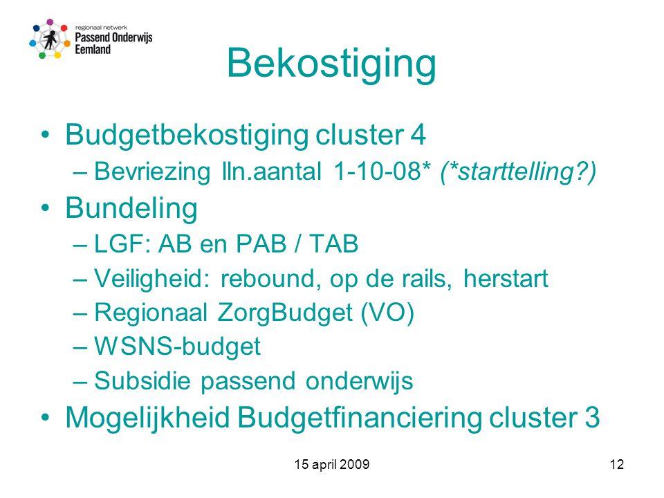 15 april 200912 Bekostiging Budgetbekostiging cluster 4 –Bevriezing lln.aantal 1-10-08* (*starttelling ) Bundeling –LGF: AB en PAB / TAB –Veiligheid: rebound, op de rails, herstart –Regionaal ZorgBudget (VO) –WSNS-budget –Subsidie passend onderwijs Mogelijkheid Budgetfinanciering cluster 3