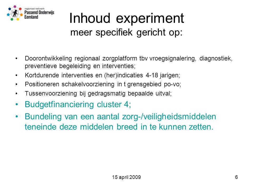 15 april 20097 Gewenste (deels experimentele) praktijk Vroegsignalering / risicotaxatie Zorgtoewijzing integreren in onderwijs-zorg-infrastructuur Bundeling middelen Financiën Specifieke trajecten