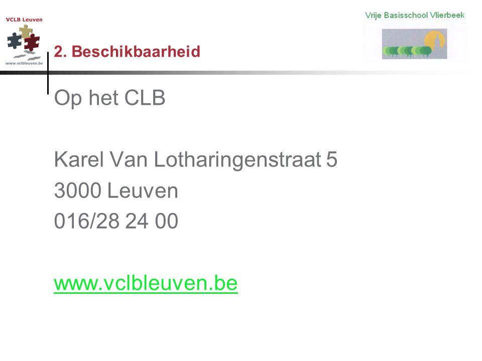 2. Beschikbaarheid Op het CLB Karel Van Lotharingenstraat 5 3000 Leuven 016/28 24 00 www.vclbleuven.be