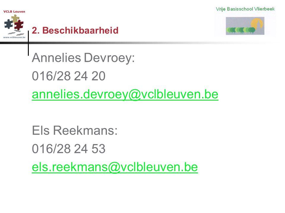 2. Beschikbaarheid Annelies Devroey: 016/28 24 20 annelies.devroey@vclbleuven.be Els Reekmans: 016/28 24 53 els.reekmans@vclbleuven.be