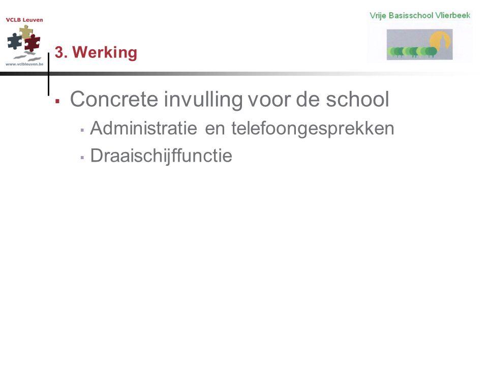 3. Werking  Concrete invulling voor de school  Administratie en telefoongesprekken  Draaischijffunctie