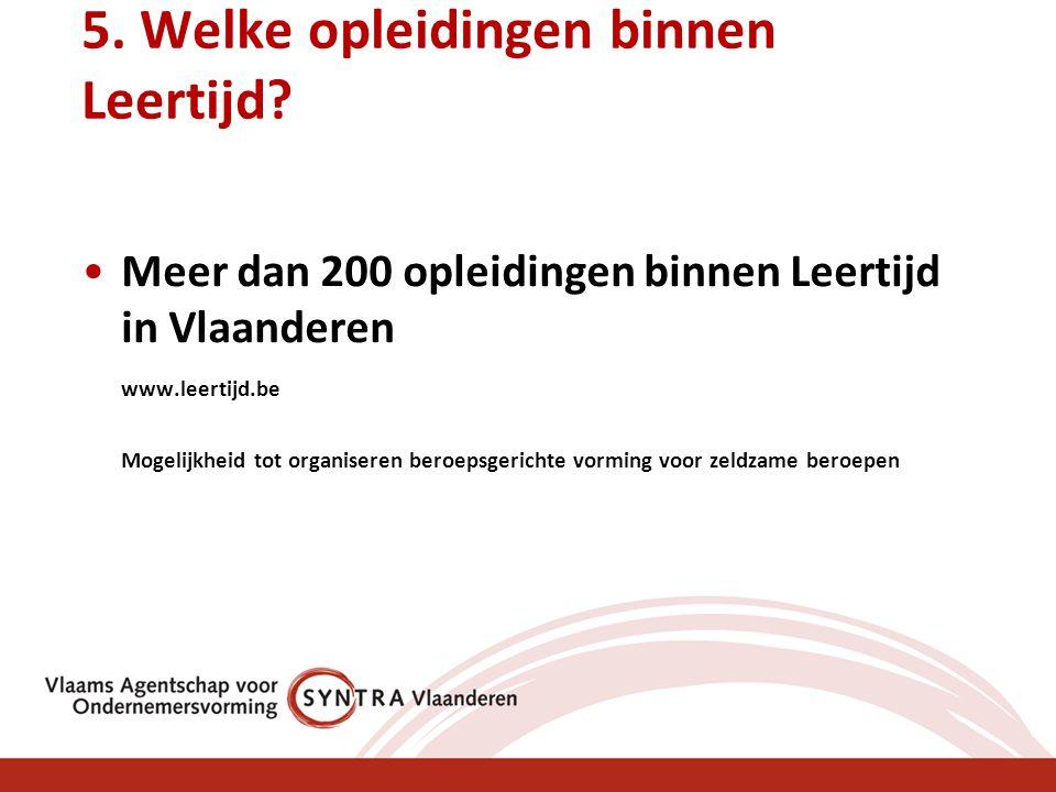 5. Welke opleidingen binnen Leertijd? Meer dan 200 opleidingen binnen Leertijd in Vlaanderen www.leertijd.be Mogelijkheid tot organiseren beroepsgeric