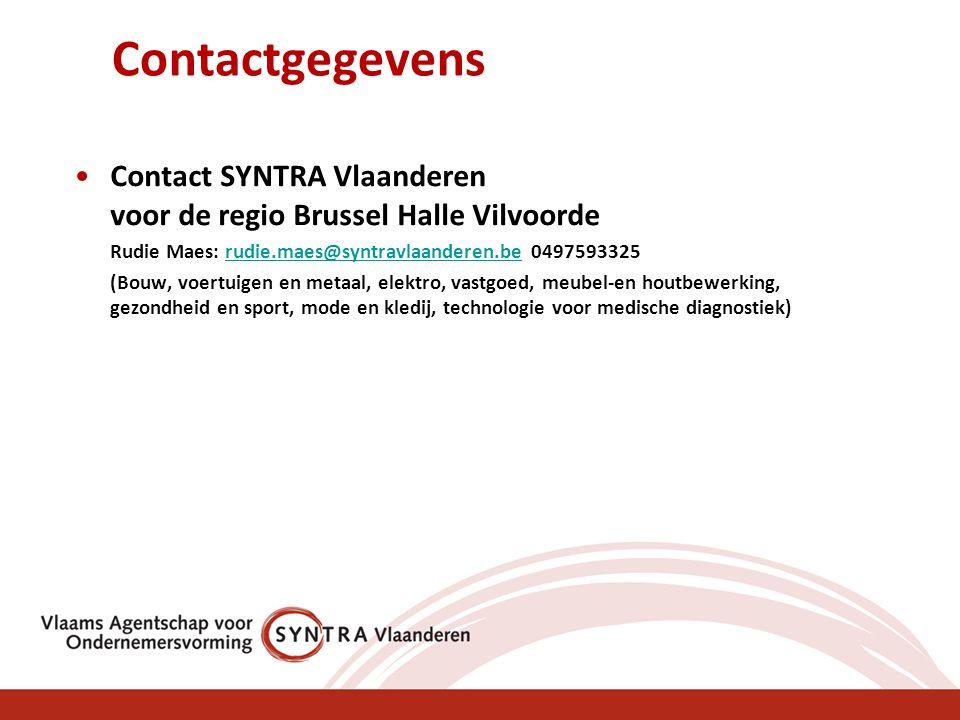 Contactgegevens Contact SYNTRA Vlaanderen voor de regio Brussel Halle Vilvoorde Rudie Maes: rudie.maes@syntravlaanderen.be 0497593325rudie.maes@syntra