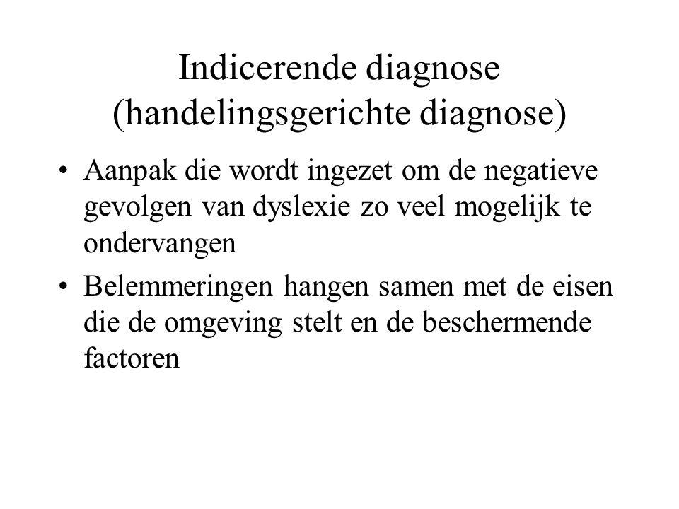 Indicerende diagnose (handelingsgerichte diagnose) Aanpak die wordt ingezet om de negatieve gevolgen van dyslexie zo veel mogelijk te ondervangen Bele