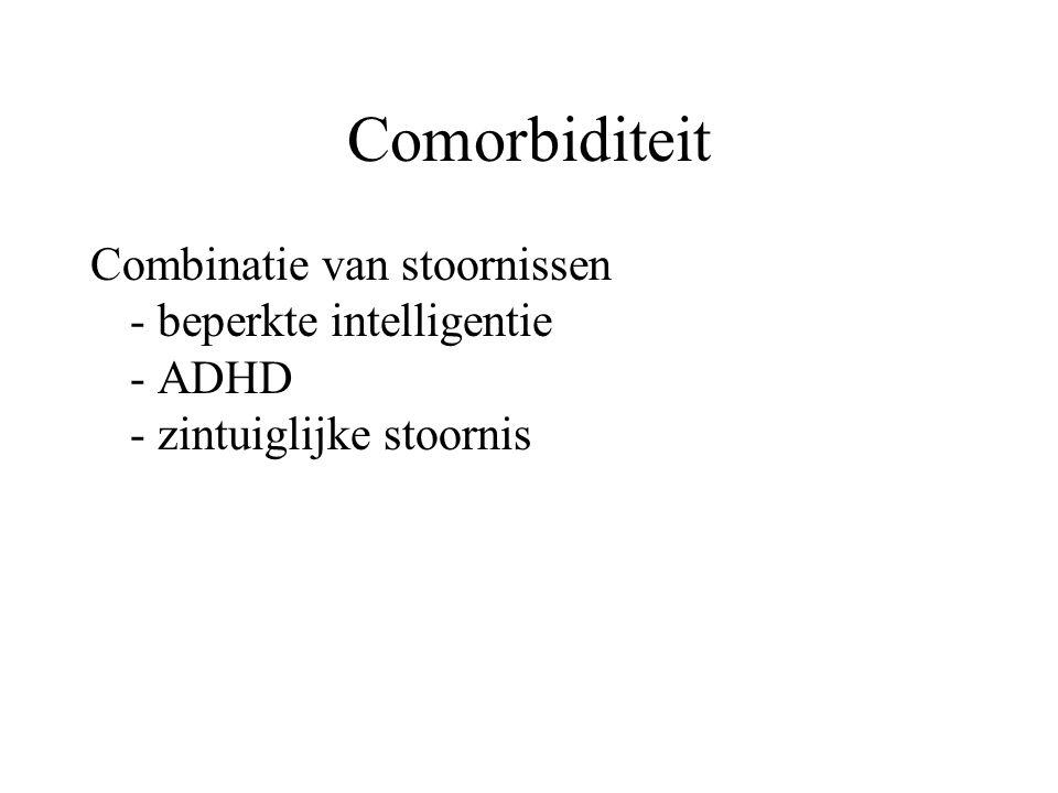 Comorbiditeit Combinatie van stoornissen - beperkte intelligentie - ADHD - zintuiglijke stoornis