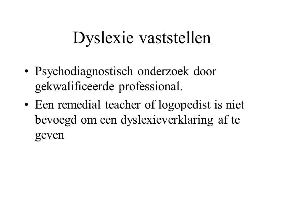 Dyslexie vaststellen Psychodiagnostisch onderzoek door gekwalificeerde professional. Een remedial teacher of logopedist is niet bevoegd om een dyslexi