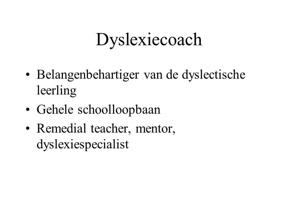 Dyslexiecoach Belangenbehartiger van de dyslectische leerling Gehele schoolloopbaan Remedial teacher, mentor, dyslexiespecialist