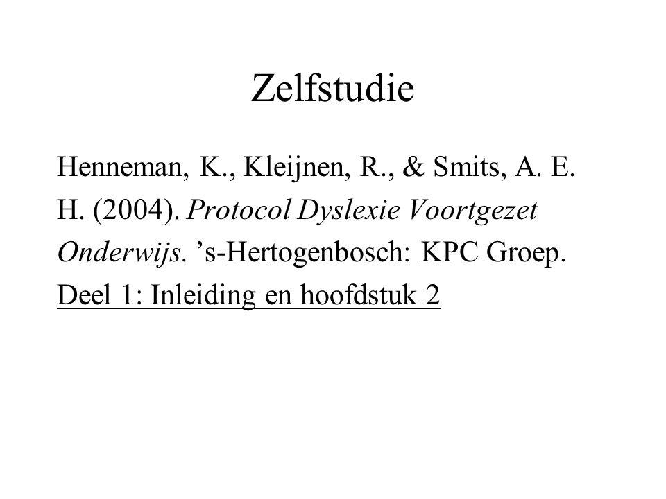 Zelfstudie Henneman, K., Kleijnen, R., & Smits, A. E. H. (2004). Protocol Dyslexie Voortgezet Onderwijs. 's-Hertogenbosch: KPC Groep. Deel 1: Inleidin