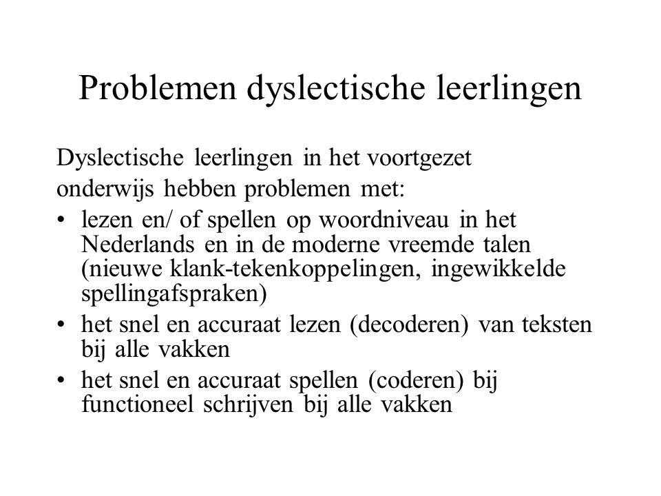 Problemen dyslectische leerlingen Dyslectische leerlingen in het voortgezet onderwijs hebben problemen met: lezen en/ of spellen op woordniveau in het