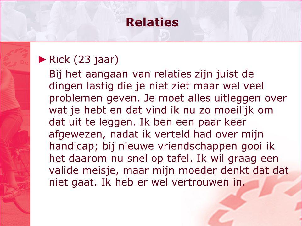 Relaties ► Rick (23 jaar) Bij het aangaan van relaties zijn juist de dingen lastig die je niet ziet maar wel veel problemen geven.