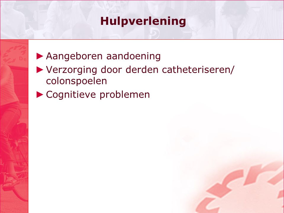 Hulpverlening ► Aangeboren aandoening ► Verzorging door derden catheteriseren/ colonspoelen ► Cognitieve problemen