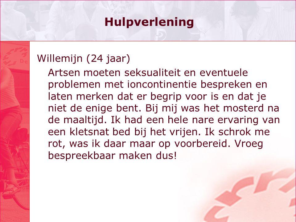 Hulpverlening Willemijn (24 jaar) Artsen moeten seksualiteit en eventuele problemen met ioncontinentie bespreken en laten merken dat er begrip voor is en dat je niet de enige bent.