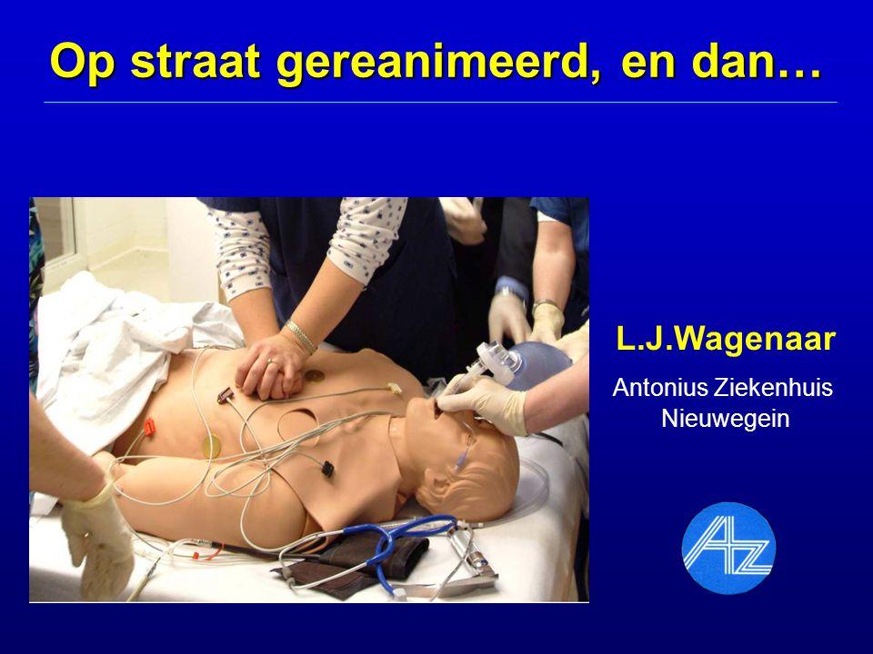 Op straat gereanimeerd, en dan… L.J.Wagenaar Antonius Ziekenhuis Nieuwegein