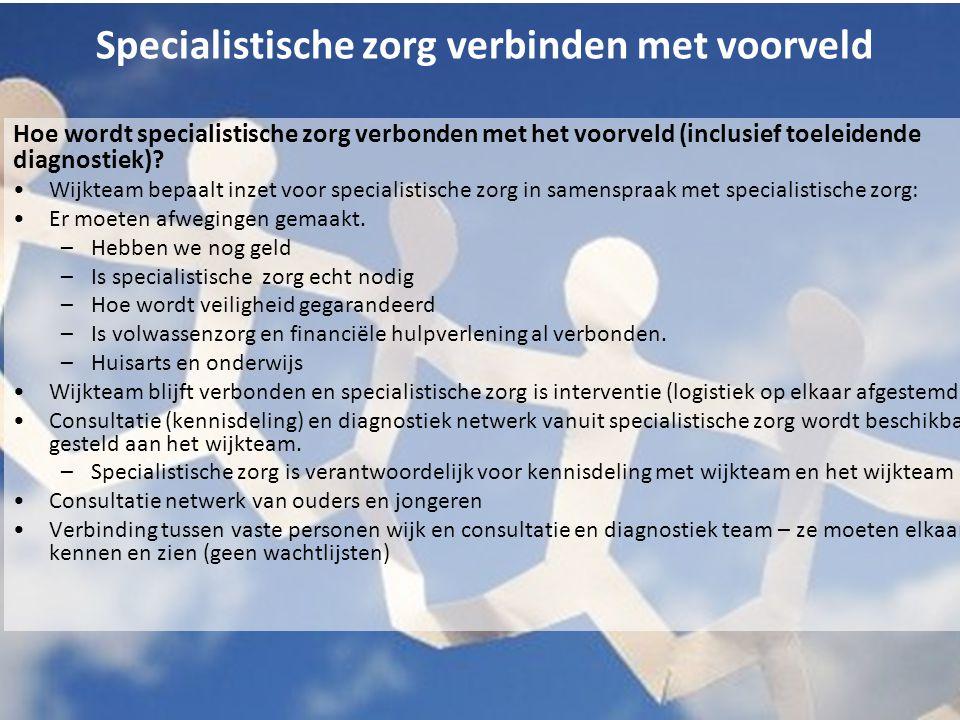 Specialistische zorg verbinden met voorveld Hoe wordt specialistische zorg verbonden met het voorveld (inclusief toeleidende diagnostiek).
