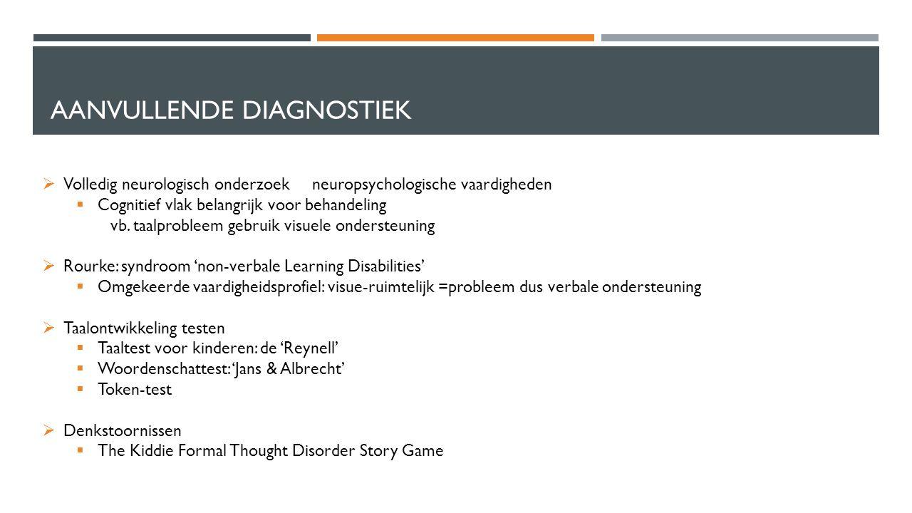 AANVULLENDE DIAGNOSTIEK  Volledig neurologisch onderzoek neuropsychologische vaardigheden  Cognitief vlak belangrijk voor behandeling vb.