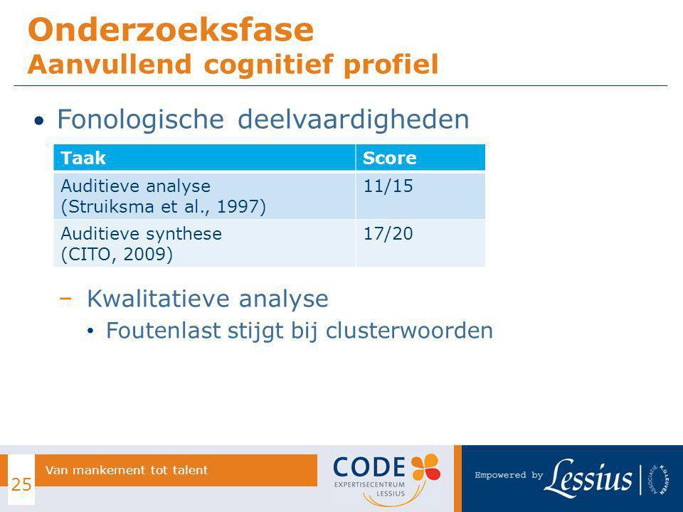 Fonologische deelvaardigheden − Kwalitatieve analyse Foutenlast stijgt bij clusterwoorden Onderzoeksfase Aanvullend cognitief profiel 25 Van mankement
