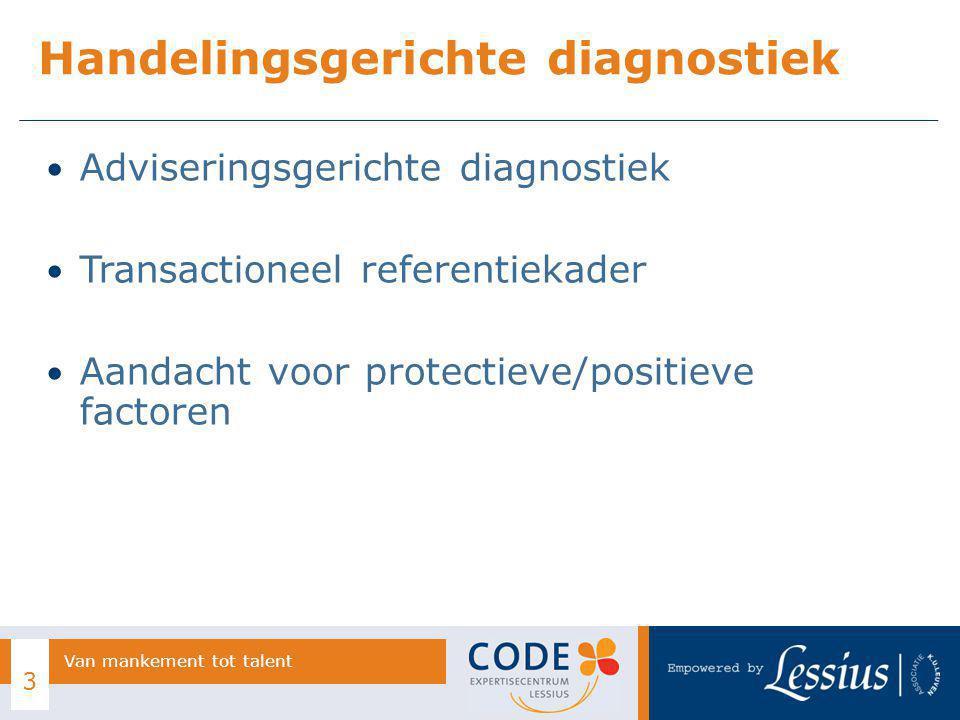 Adviseringsgerichte diagnostiek Transactioneel referentiekader Aandacht voor protectieve/positieve factoren Handelingsgerichte diagnostiek 3 Van manke
