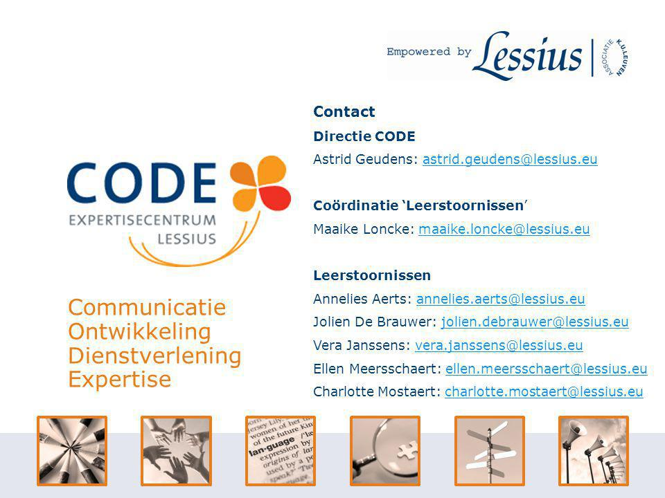Communicatie Ontwikkeling Dienstverlening Expertise Contact Directie CODE Astrid Geudens: astrid.geudens@lessius.euastrid.geudens@lessius.eu Coördinat