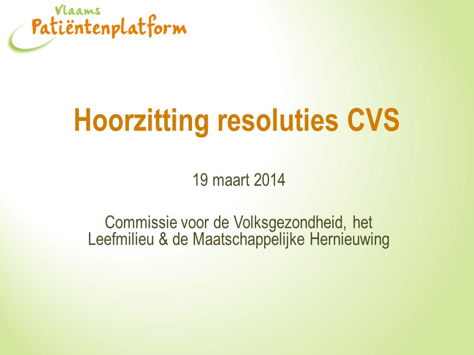 Analyse resoluties (14/03/2014) door: CVS-contactgroep CVS/ME Liga Vlaanderen CVS-Society CVS/ME-Vereniging Fibroveerke Wake-Up Call Beweging In samenwerking met Trefpunt Zelfhulp en het Vlaams Patiëntenplatform Gemandateerde spreker: Marc van Impe 2