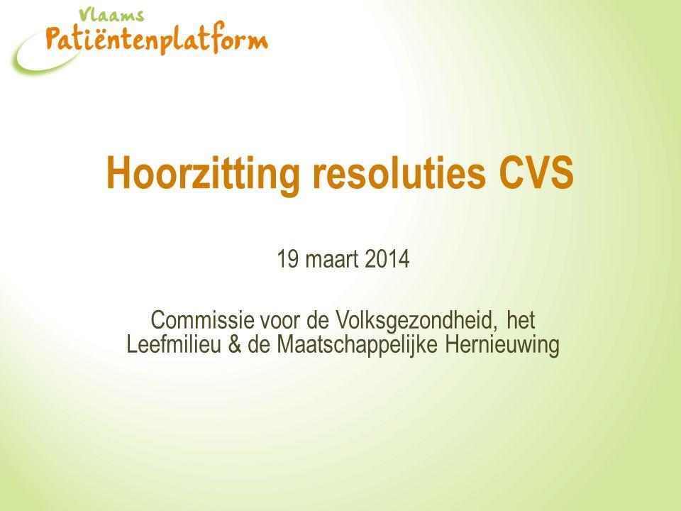 Hoorzitting resoluties CVS 19 maart 2014 Commissie voor de Volksgezondheid, het Leefmilieu & de Maatschappelijke Hernieuwing