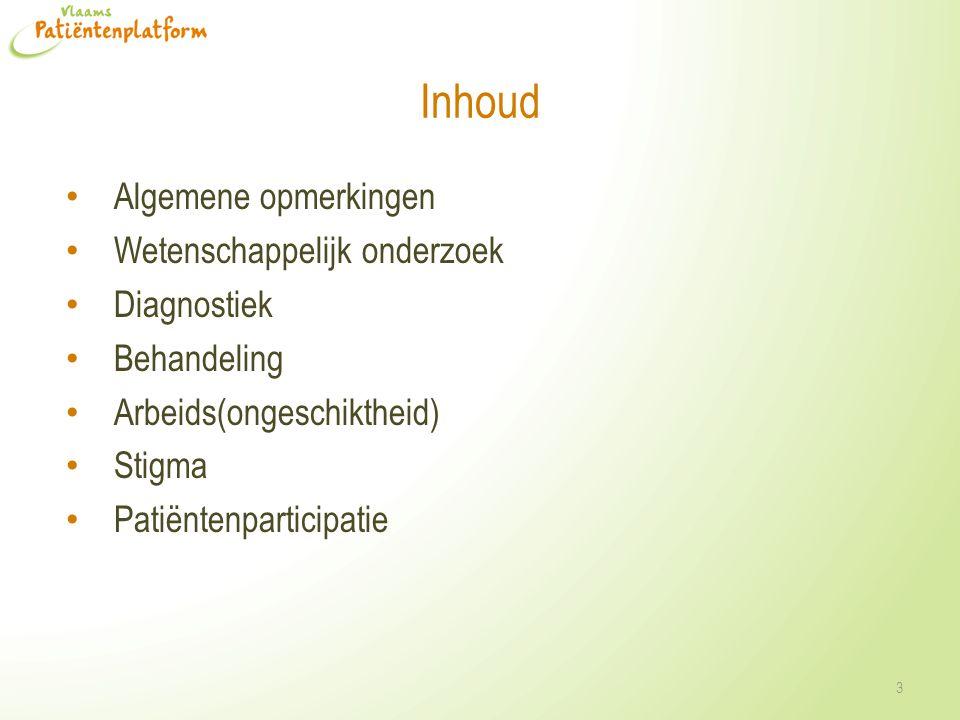Inhoud Algemene opmerkingen Wetenschappelijk onderzoek Diagnostiek Behandeling Arbeids(ongeschiktheid) Stigma Patiëntenparticipatie 3