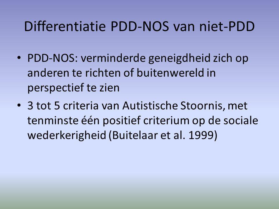 Differentiatie PDD-NOS van niet-PDD PDD-NOS: verminderde geneigdheid zich op anderen te richten of buitenwereld in perspectief te zien 3 tot 5 criteria van Autistische Stoornis, met tenminste één positief criterium op de sociale wederkerigheid (Buitelaar et al.
