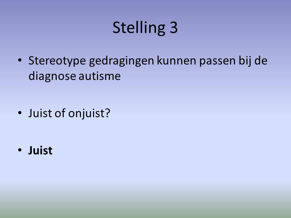 Stelling 3 Stereotype gedragingen kunnen passen bij de diagnose autisme Juist of onjuist? Juist
