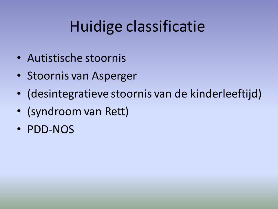 Huidige classificatie Autistische stoornis Stoornis van Asperger (desintegratieve stoornis van de kinderleeftijd) (syndroom van Rett) PDD-NOS