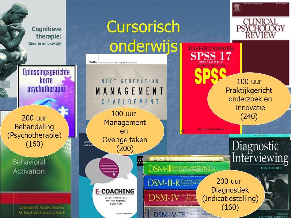 Cursorisch onderwijs 200 uur Behandeling (Psychotherapie) (160) 100 uur Management en Overige taken (200) 200 uur Diagnostiek (Indicatiestelling) (160) 100 uur Praktijkgericht onderzoek en Innovatie (240)