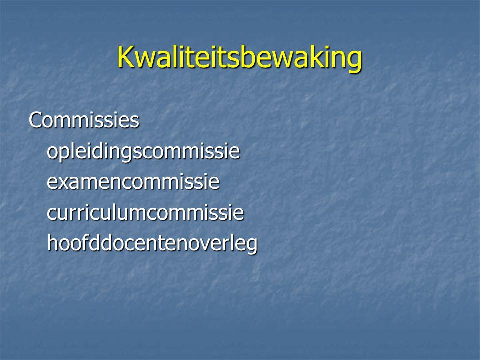 Kwaliteitsbewaking Commissiesopleidingscommissieexamencommissiecurriculumcommissiehoofddocentenoverleg