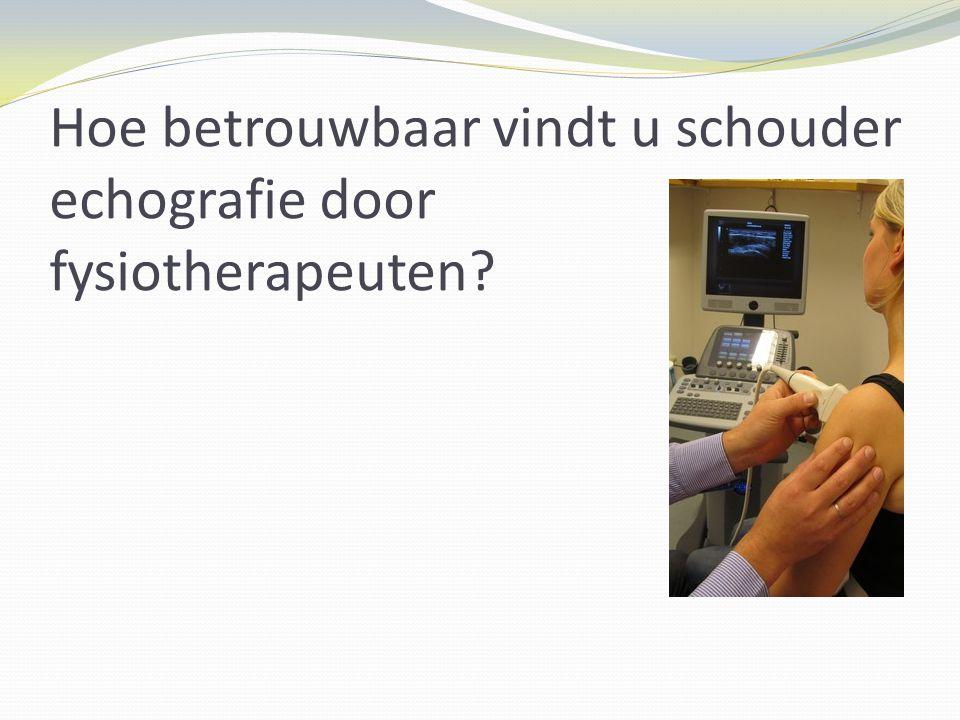 Hoe betrouwbaar vindt u schouder echografie door fysiotherapeuten?