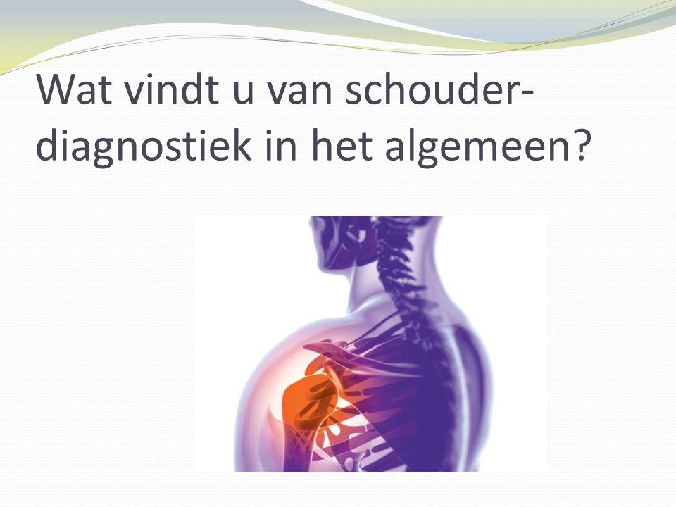 Wat vindt u van schouder- diagnostiek in het algemeen?