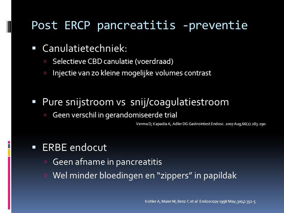 Post ERCP pancreatitis -preventie  Canulatietechniek:  Selectieve CBD canulatie (voerdraad)  Injectie van zo kleine mogelijke volumes contrast  Pu